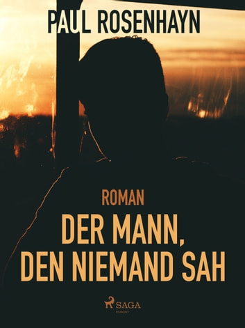 Der Mann, den niemand sah ebook by Paul Rosenhayn