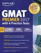GMAT Premier 2017 with 6 Practice Tests - Online + Book + Videos + Mobile ebook by Kaplan Test Prep