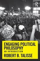 Engaging Political Philosophy - An Introduction ebook by Robert B. Talisse