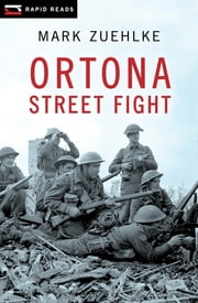 Ortona Street Fight ebook by Mark Zuehlke