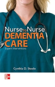 Nurse to Nurse Dementia Care ebook by Cynthia D. Steele