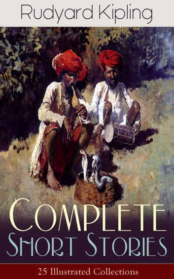 d7affb32c Complete Short Stories of Rudyard Kipling: 25 Illustrated Collections -  440+ Tales in One