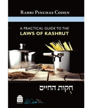 A Practical Guide to the Laws of Kashrut - Hukhat HaHayim ebook by Cohen, Pinchas