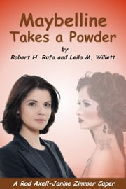 Maybelline Takes a Powder - A Rod Axell-Janine Zimmer Caper ebook by Robert H. Rufa, Leila M. Willett