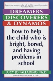 Dreamers, Discoverers & Dynamos - How to Help the Child Who Is Bright, Bored and Having Problems in School ebook by Lucy Jo Palladino, Ph.D.