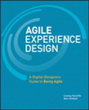 Agile Experience Design - A Digital Designer's Guide to Agile, Lean, and Continuous ebook by Lindsay Ratcliffe,Marc McNeill