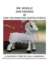 Mr. Woolly and Friends in How the Barn Was Painted Purple ebook by Lisa A. Dabrowski