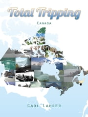 Total Tripping - Canada ebook by CARL LAHSER