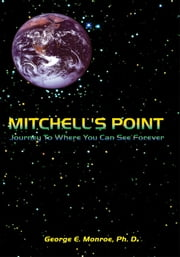 Mitchell's Point - Journey To Where You Can See Forever ebook by George E. Monroe, Ph.D.