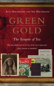 Green Gold - The Empire of Tea ebook by Alan Macfarlane,Iris Macfarlane