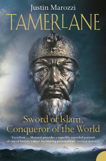 Tamerlane: Sword of Islam, Conqueror of the World ebook by Justin Marozzi