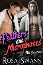 Feathers and Microphones - Full Collection ebook by Rosa Swann