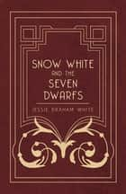 Snow White And The Seven Dwarfs : A Fairy Tale Play Based On The Story Of The Brothers Grimm ebook by Jessie White
