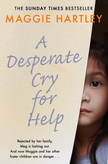 A Desperate Cry for Help - Rejected by her family, Meg is lashing out. And now Maggie and her other foster children are in danger… ebook by Maggie Hartley