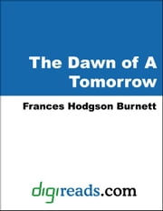 The Dawn of A Tomorrow ebook by Burnett, Frances Hodgson