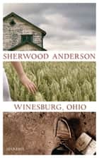 Winesburg, Ohio ebook by Sherwood Anderson, Daniel Kehlmann, Eike Schönfeld