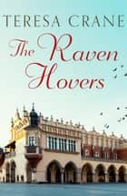 The Raven Hovers - An unmissable novel of war and family secrets ebook by Teresa Crane