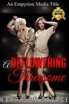 A Deflowering Threesome ebook by Harrison Savage