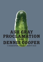 Ash Gray Proclamation ebook by Dennis Cooper