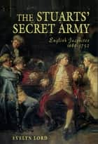 The Stuart Secret Army - The Hidden History of the English Jacobites ebook by Evelyn Lord