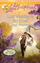 Lilac Wedding in Dry Creek ebook by Janet Tronstad