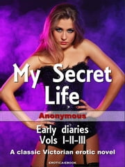 My Secret Life - Early diaries ebook by Anonymous