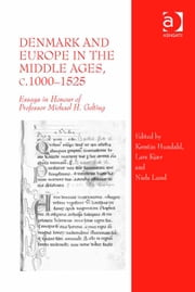 Denmark and Europe in the Middle Ages, c.1000–1525 - Essays in Honour of Professor Michael H. Gelting ebook by Dr Kerstin Hundahl,Dr Lars Kjær,Professor Niels Lund