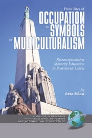 From Sites of Occupation to Symbols of Multiculturalism - Re-Conceptualizing Minority Education in Post-Soviet Latvia ebook by