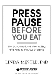 Press Pause Before You Eat - Say Good-bye to Mindless Eating and Hello to the Joys of Eating ebook by Dr. Linda Mintle
