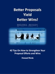 Better Proposals Yield Better Wins! ebook by Howard Nevin