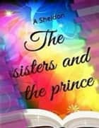 The Sisters and the Prince ebook by A M Sheldon