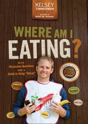 "Where Am I Eating? - An Adventure Through the Global Food Economy with Discussion Questions and a Guide to Going ""Glocal"" ebook by Kelsey Timmerman"