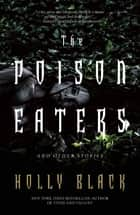 The Poison Eaters - and Other Stories ebook by Holly Black