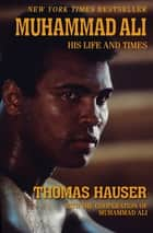 Muhammad Ali: His Life and Times - His Life and Times ebook by Thomas Hauser