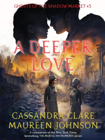 Ghosts of the Shadow Market 5: A Deeper Love ebook by Cassandra Clare