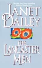 The Lancaster Men ebook by Janet Dailey