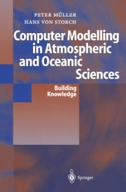 Computer Modelling in Atmospheric and Oceanic Sciences - Building Knowledge ebook by K. Hasselmann,Peter K. Müller