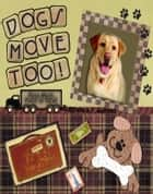 Dogs Move Too! : (From Max's Point Of View) ebook by Anthony M.T. Majewski