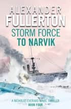 Storm Force to Narvik ebook by Alexander Fullerton