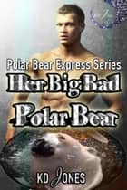 Her Big Bad Polar Bear ebook by KD Jones
