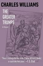 The Greater Trumps - A Novel eBook by Charles Williams