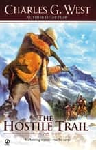 The Hostile Trail ebook by Charles G. West