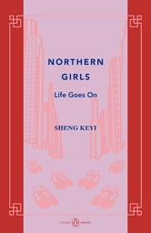 Northern Girls - Life Goes On ebook by Keyi Sheng