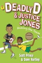 Deadly D & Justice Jones - Making the Team ebook by Scott Prince, David Hartley