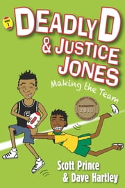 Deadly D & Justice Jones - Making the Team ebook by Scott Prince,David Hartley