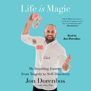 Life is Magic - My Inspiring Journey from Tragedy to Self-Discovery audiobook by Jon Dorenbos