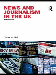 News and Journalism in the UK ebook by Brian McNair, Brian McNair
