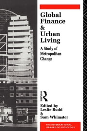 Global Finance and Urban Living - A Study of Metropolitan Change ebook by Leslie Budd,Sam Whimster