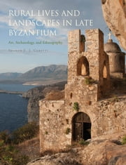 Rural Lives and Landscapes in Late Byzantium - Art, Archaeology, and Ethnography ebook by Sharon E. J. Gerstel
