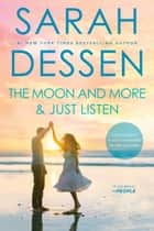 The Moon and More and Just Listen ebook by Sarah Dessen